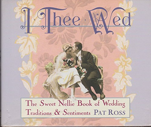 9780670835294: I Thee Wed: Wedding Traditions and Sentiments (Sweet Nellie)