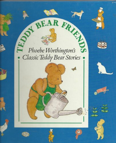 9780670835805: Teddy Bear Friends Phoebe Worthington's Classic Teddy Bear Stories (Viking Kestrel Picture Books)