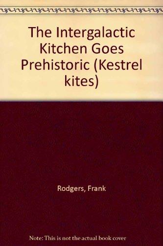 9780670835829: The Intergalactic Kitchen Goes Prehistoric (Kestrel Kites)