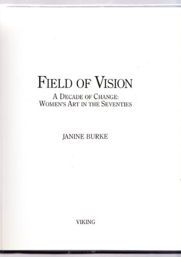 Field of Vision : A Decade of Change, Women's Art in the Seventies