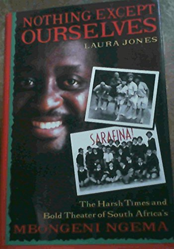 Nothing Except Ourselves: The Harsh Times and Bold Theater of South Africa's Mbongeni Ngema (0670836192) by Laura Jones