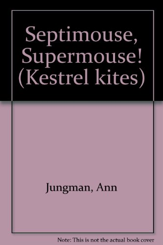 9780670836604: Septimouse, Supermouse! (Kestrel Kites)