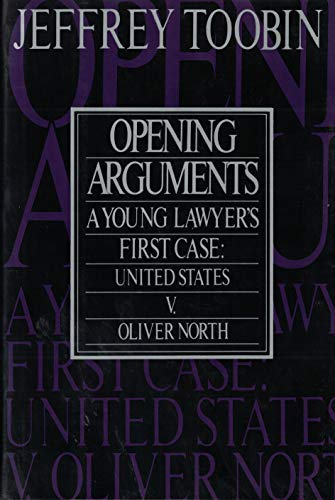 OPENING ARGUMENTS: A Young Lawyer's First Case: United States v. Oliver L. North