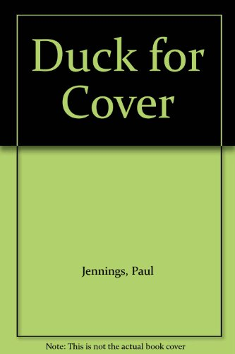 Duck for Cover: Jennings, Paul, etc.,