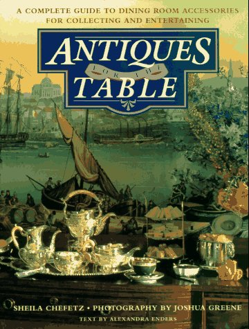 Antiques for the Table: A Complete Guide: Sheila Chefetz; Joshua