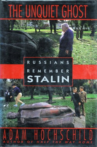 The Unquiet Ghost: Russians Remember Stalin: Adam Hochschild