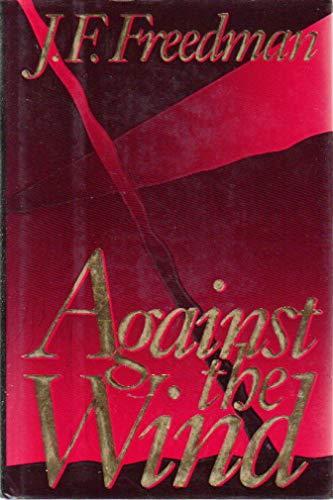 Against the Wind: Freedman, J. F.