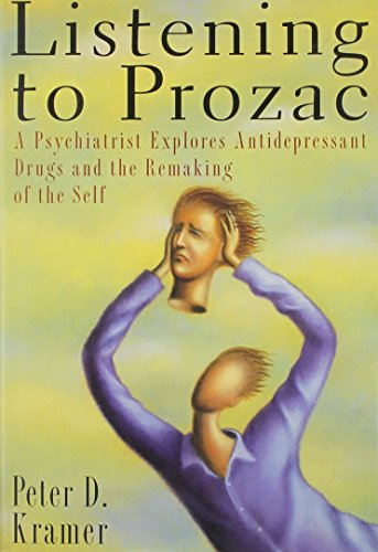 9780670841837: Listening to Prozac: A Psychiatrist Explores Antidepressant Drugs and the Remaking of the Self