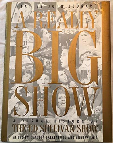 A Really Big Show: A Visual History of The Ed Sullivan Show: John Leonard; Editor-Claudia ...