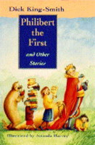 Philibert the First and Other Stories: King-Smith, Dick