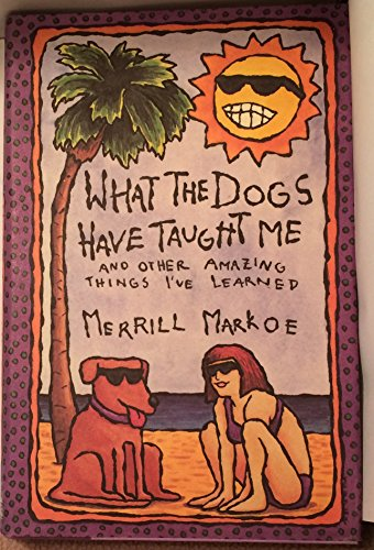 What the Dogs Have Taught Me: Markoe, Merrill