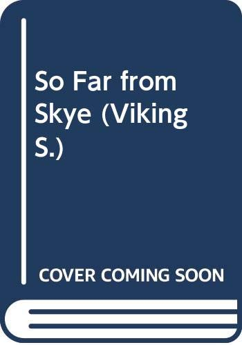 9780670843909: So Far from Skye (Viking)