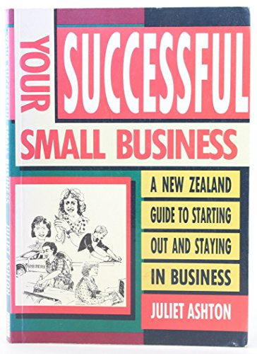 Your Successful Small Business: a New Zealand: Juliet Ashton