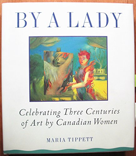 9780670844586: Tippett Maria : by A Lady: Celebrating Three Centuries of Art by Canadian Women
