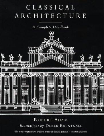 Classical Architecture: A Complete Handbook - Robert Adam