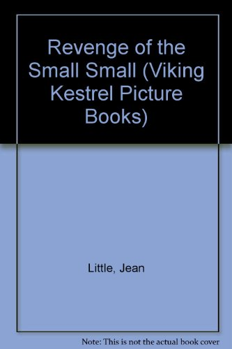Revenge of the Small Small (Viking Kestrel Picture Books) (9780670844715) by Jean Little