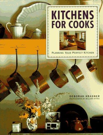 Kitchens for Cooks: Planning Your Perfect Kitchen: Krasner, Deborah