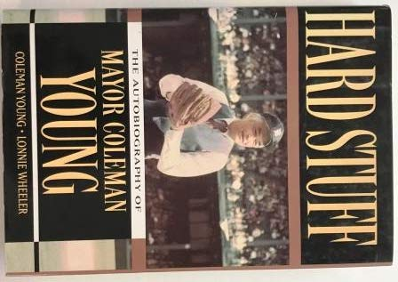 Hard Stuff: The Autobiography of Mayor Coleman Young: Young, Coleman, Wheeler, Lonnie