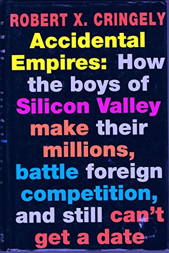 9780670845613: Accidental Empires: How the Boys of Silicon Valley Make Their Millions, Battle Foreign Competition and Still Can't Get a Date