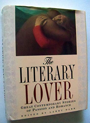 The Literary Lover: Great Contemporary Stories of Passion and Romance