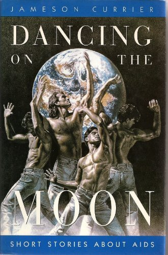 Dancing on the Moon: Short Stories About Aids: Currier, Jameson