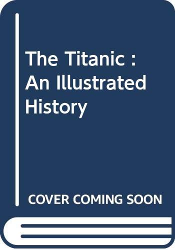 9780670846696: The Titanic : An Illustrated History