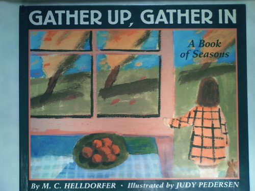 Gather up, Gather In: A Book of Seasons: Helldorfer, M. C.