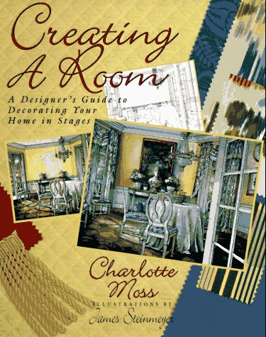 Creating a Room: A Designer's Guide to: Charlotte Moss