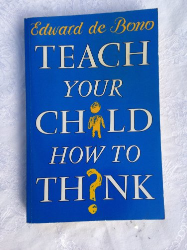 Teach Your Child How to Think: De Bono Edward