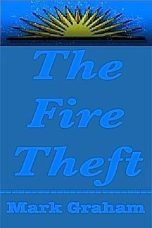 The Fire Theft: A Novel: Graham, Mark