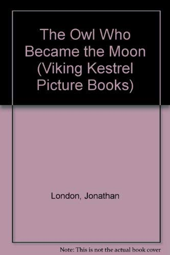 The Owl Who Became the Moon (Viking Kestrel Picture Books) (0670848964) by Jonathan London