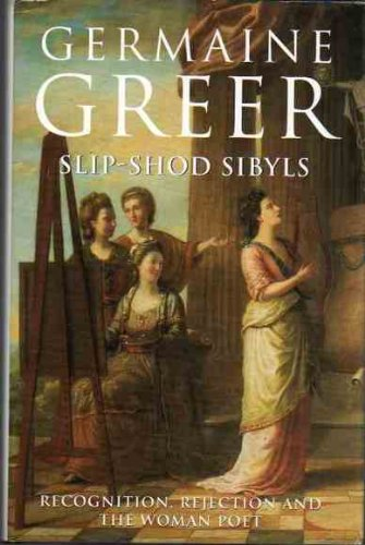 Slip-Shod Sibyls: Recognition, Rejection and the Woman Poet (0670849146) by Germaine Greer