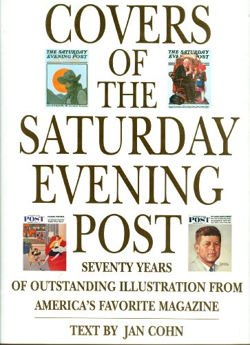 Covers of the Saturday Evening Post: Seventy Years of Outstanding Illustration From America's ...