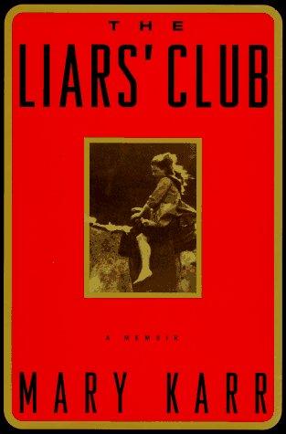 The Liar's Club: A Memoir: Karr, Mary