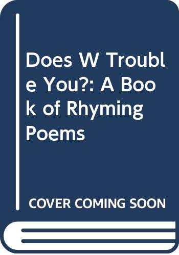 Does W Trouble You?: A Book of Rhyming Poems: Gerard Benson