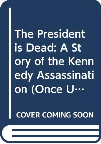 9780670851560: The President is Dead: A Story of the Kennedy Assassination (Once Upon America)