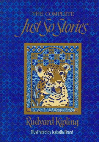 Just-So Stories, The Complete: Rudyard Kipling