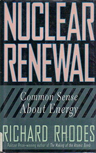 Nuclear Renewal: Common Sense About Energy (0670852074) by Richard Rhodes