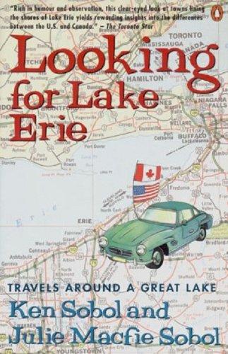 LOOKING FOR LAKE ERIE Travels Around a Great Lake: KEN SOBOL & JULIE MACFIE SOBOL