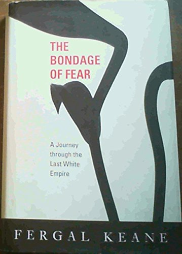9780670853915: The Bondage of Fear: A Journey Through the Last White Empire
