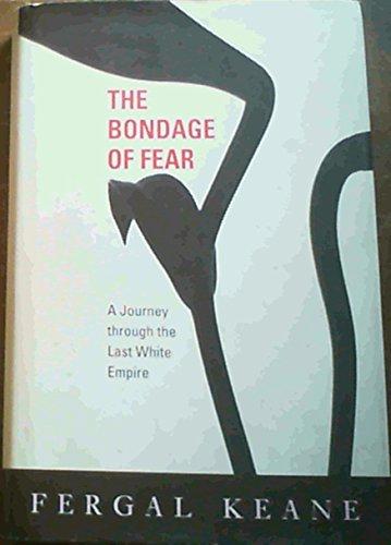 The Bondage of Fear. A Journey Through: KEANE, FERGAL