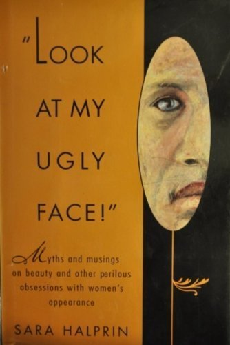 9780670853939: Look at My Ugly Face: Myths and Musings on Beauty