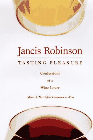 TASTING PLEASURE Confessions of a Wine Lover