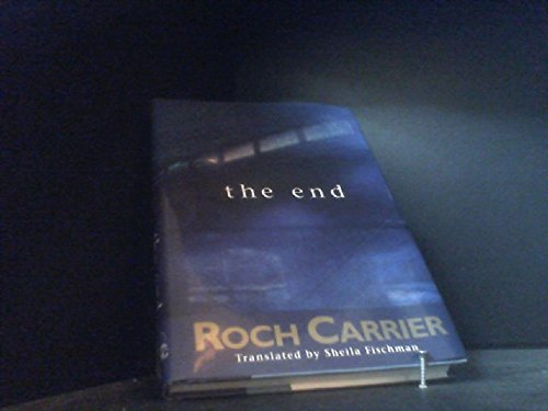 The End: A Novel: Carrier, Roch; translated by Sheila Fischman