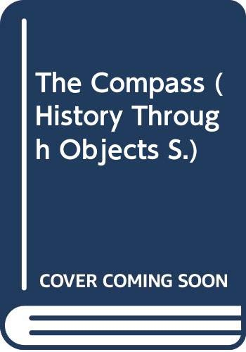 9780670855308: THE COMPASS (HISTORY THROUGH OBJECTS S.)