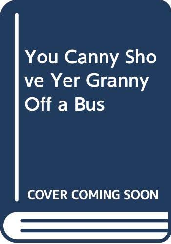 9780670855643: You Canny Shove Yer Granny Off a Bus