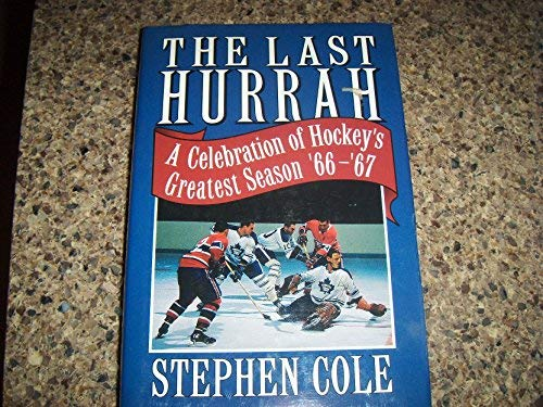 The Last Hurrah: A Celebration of Hockey's: Cole, Stephen
