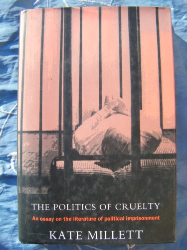 9780670856411: The Politics Of Cruelty; An Essay on the Literature of Political Imprisonment.
