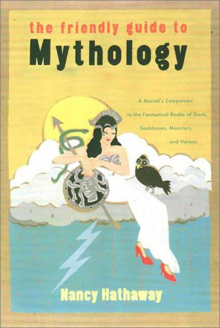 9780670857708: The Friendly Guide to Mythology: A Mortal's Companion to the Fantastical Realm of Gods, Goddesses, Monsters, and Heroes