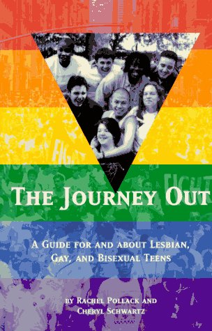 The Journey Out: A Guide for and About Lesbian, Gay, and Bisexual Teens: Pollack, Rachel, Schwartz,...